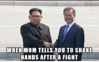 "Mom, Fight, and Via: WHEN MOM TELLS VOU TO SHAKE  HANDS AFTER A FIGHT <p>New Startup, buy now. via /r/MemeEconomy <a href=""https://ift.tt/2FkLOuh"">https://ift.tt/2FkLOuh</a></p>"