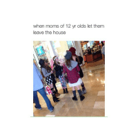 Moms, House, and Racist: when moms of 12 yr olds let them  leave the house like - no racist