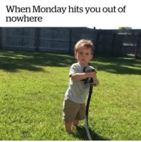 Funny, Monday, and You: When Monday hits you out of  nowhere