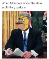 Funny, Memes, and Shit: When Monica is under the desk  and Hillary walks in oh shit 💀