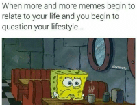 Contemplating your lifestyle.: When more and more memes begin to  relate to your life and you begin to  question your lifestyle.  @Minute Contemplating your lifestyle.
