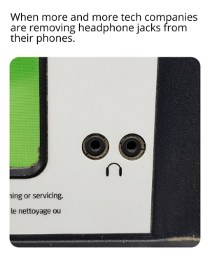 me🎧irl: When more and more tech companies  are removing headphone jacks from  their phones.  ing or servicing.  le nettoyage ou me🎧irl