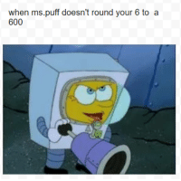 Ms Puff: when ms.puff doesn't round your 6 to a  600