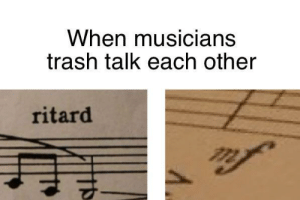 Trash, Been, and Trash Talk: When musicians  trash talk each other  ritard Has this already been done?