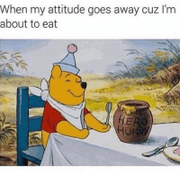 Hungry, Memes, and Attitude: When my attitude goes away cuz I'm  about to eat You're not you when you're hungry.