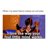 Best Friend, Bitch, and Love: When my best friend makes an evil joke  @basicbitch  l love the way your  foul little mind works tag an evil bitch! 😈