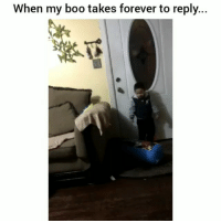 Af, Boo, and Funny: When my boo takes forever to reply... Im mad af 🙄