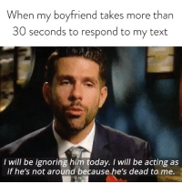 Bachelorette, Link, and Text: When my boyfriend takes more than  30 seconds to respond to my text  I will be ignoring him today. I will be acting as  if he's not around because he's dead to me. That'll show him. Our Bachelorette recap is up, link in bio or betches.co-bachelorette6