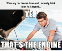 Doubt, No Doubt, and Car: When my car breaks down and I actually think  I can fix it myself...  THAT'S THE ENGINE <p>There's No Doubt About That.</p>