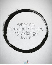Energy, Memes, and Vision: When my  circle got smaller,  my vision got  Cleaner.  POSITIVE  ENERGY When my circle got smaller, my vision got cleaner. positiveenergyplus