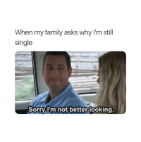 Ass, Family, and Sorry: When my family asks why I'm still  single  Sorry I'm not better looking winter ass jiggle in full effect toooooo