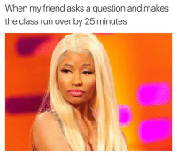 Girl, Coworkers, and Coworking: When my friend asks a question and makes  the class run over by 25 minutes My coworker in a meeting before lunch 😑