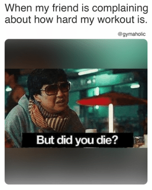 When my friend is complaining about how hard my workout is.  Gymaholic App: https://www.gymaholic.co  #fitness #motivation #workout #meme #gymaholic: When my friend is complaining about how hard my workout is.  Gymaholic App: https://www.gymaholic.co  #fitness #motivation #workout #meme #gymaholic