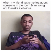 "Shit, Texting, and Twitter: when my friend texts me tea about  someone in the room & im trying  not to make it obvious Don't pull this with me. There's a 90% chance I'll say ""Why are you texting me Candice?"" in front of everyone and make shit real awkward (twitter 