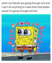 Bad, Friends, and Shit: when my friends are going through shit and  I can't do anything to make them feel better  cause l'm going through shit too: Feels Bad Man. 🙃