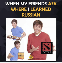 Cyka: WHEN MY FRIENDS ASK  WHERE I LEARNED  RUSSIAN  TEAM FORTRESS 2  DOTA 2  CSAGO Cyka