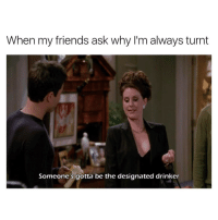 I drink so you don't have to💁🏼🍷 girlsthinkimfunnytwitter winesday winewednesday designateddrunk: When my friends ask why I'm always turnt  Someone's gotta be the designated drinker I drink so you don't have to💁🏼🍷 girlsthinkimfunnytwitter winesday winewednesday designateddrunk