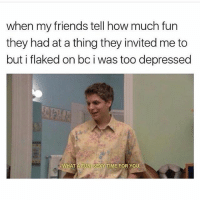 Friends, Sexy, and Time: when my friends tell how much fun  they had at a thing they invited me to  but i flaked on bc i was too depressed  WHAT A FUN SEXY TIME FOR YOU