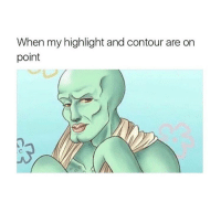 we can't stop: When my highlight and contour are on  point we can't stop