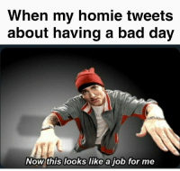 Help a friend: When my homie tweets  about having a bad day  Now this looks like a job for me Help a friend