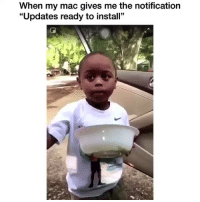 "Af, Funny, and Mac: When my mac gives me the notification  ""Updates ready to install"" Accurate af😂"