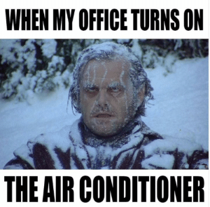 Air Conditioner, Office, and Air: WHEN MY OFFICE TURNS ON  THE AIR CONDITIONER