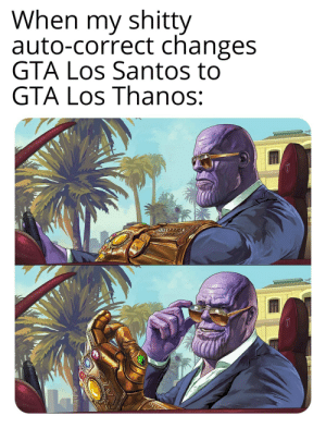 This could well be how Thanos should've used his power.: When my shitty  auto-correct changes  GTA Los Santos to  GTA Los Thanos: This could well be how Thanos should've used his power.