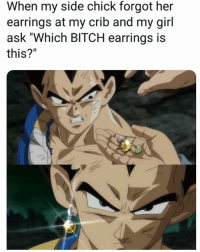 "Bitch, Bling, and Memes: When my side chick forgot her  earrings at my crib and my girl  ask ""Which BITCH earrings is  this?"" Bling bling bitch"
