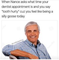 """Snapchat: Dankmemesgang 🐥👑: When Nance asks what time your  dentist appointment is and you say  """"tooth hurty"""" cuz you feel like being a  silly goose today  cy  sfancy  ddleclassfa  @mi Snapchat: Dankmemesgang 🐥👑"""