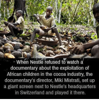 Memes, Switzerland, and The Documentary: When Nestle refused to watch a  documentary about the exploitation of  African children in the cocoa industry, the  documentary's director, Miki Mistrati, set up  a giant screen next to Nestle's headquarters  in Switzerland and played it there http://t.co/iwzyLpFhkn