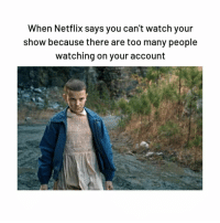 too many people: When Netflix says you can't watch your  show because there are too many people  watching on your account