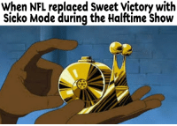 victory: When NFL replaced Sweet Victory with  Sicko Mode during the Halftime Show