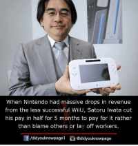 Memes, Nintendo, and Satoru Iwata: When Nintendo had massive drops in revenue  from the less successful WiiU, Satoru Iwata cut  his pay in half for 5 months to pay for it rather  than blame others or lay off workers  団/d.dyouknowpage1 @didyouknowpage