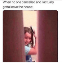 Funny, Memes, and House: When no one cancelled and I actually  gotta leave the house: SarcasmOnly