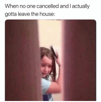 Memes, House, and 🤖: When no one cancelled and l actually  gotta leave the house: Weekends 😩