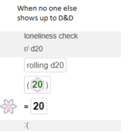 DnD, Loneliness, and D&d: When no one else  shows up to D&D  loneliness check  r/ d20  rolling d20  (20)  - 20 D&D's hardest enemy are people's schedules