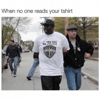 When no one reads your tshirt  YOU SEE  DA POLICE (@davie_dave ) has them 🔥🔥 memes