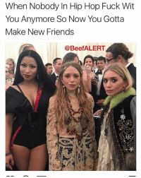 Beef, Beef, and Friends: When Nobody In Hip Hop Fuck Wit  You Anymore So Now You Gotta  Make New Friends  @Beef ALERT 😂😂 lol bruhhh icantdeal