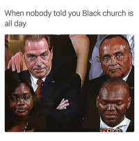 Church, Facts, and Smh: When nobody told you Black church is  all day Facts! I remember being at Faith Temple in San Bernardino from 7am to 11pm every Sunday. 😂😂😂😂😂😂 LMMFAO smh factsonly