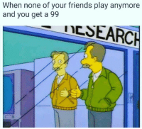 Friends, Play, and You: When none of your friends play anymore  and you get a 99