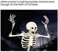 Memes, Spooky, and October: when noone is making spooky memes even  though its the 60th of October