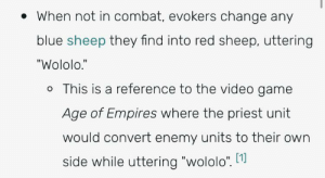 """Blue, Game, and Video: When not in combat, evokers change any  blue sheep they find into red sheep, uttering  """"Wololo.""""  o This is a reference to the video game  Age of Empires where the priest unit  would convert enemy units to their own  side while uttering """"wololo"""". 1 This is why council of water sheep is red"""