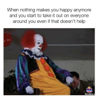 Help Meme: When nothing makes you happy anymore  and you start to take it out on everyone  around you even if that doesn't help  MeMe+