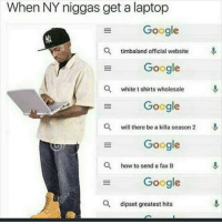 😂😂😂😂😂😂⚰⚰: When NY niggas get a laptop  Google  a timbaland official website  Google  a white t shirts wholesale  Google  a will there be a killa season 2  Google  a how to send a fax B  Google  a dipset greatest hits 😂😂😂😂😂😂⚰⚰