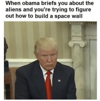 "Obama, Tumblr, and Aliens: When obama briefs you about the  aliens and you're trying to figure  out how to build a space wall  ta <p><a href=""http://beginwithin-spiralout.tumblr.com/post/153102233560/this-might-be-my-favorite-so-far"" class=""tumblr_blog"">beginwithin-spiralout</a>:</p>  <blockquote><p>This might be my favorite so far</p></blockquote>"
