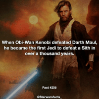 Memes, 🤖, and Darth Maul: When Obi-Wan Kenobi defeated Darth Maul,  he became the first Jedi to defeat a Sith in  over a thousand years.  Fact #205  @Starwarsfacts Notice how I put defeat and not kill. starwarsfacts