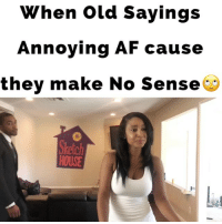 When Old Sayings Annoying AF cause they make No Sense🙄LoL TAG someone if you HATE this! @lablacklatina @gichigamba @ericjtidwell annoying awkward xfiles cake CantEatYourCakeAndHaveItToo sayings juhahnjones: When Old Saying:s  Annoying AF cause  they make No Sense  HOUSE When Old Sayings Annoying AF cause they make No Sense🙄LoL TAG someone if you HATE this! @lablacklatina @gichigamba @ericjtidwell annoying awkward xfiles cake CantEatYourCakeAndHaveItToo sayings juhahnjones