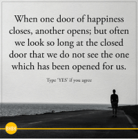 <3: When one door of happiness  closes, another opens, but often  we look so long at the closed  door that we do not see the one  which has been opened for us  Type 'YES' if you agree  HB <3