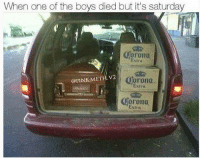 Pink, Dank Memes, and Cold: When one of the boys died but it's saturday  Corona  @PINK METH V2  astro  Corona Cold ones locked and loaded @trashcanpaul