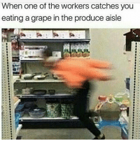 Yeeeeeet!!😂😂: When one of the workers catches you  eating a grape in the produce aisle Yeeeeeet!!😂😂